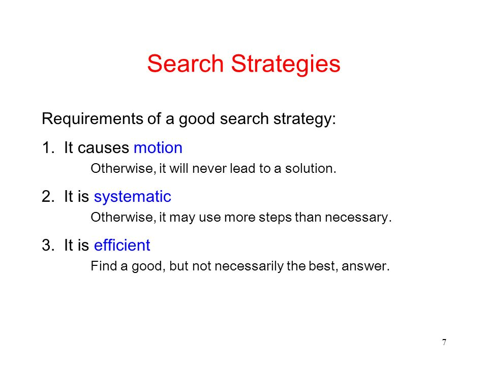 7 Search Strategies Requirements of a good search strategy: 1.