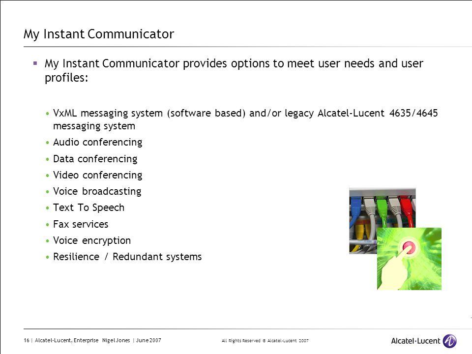 All Rights Reserved © Alcatel-Lucent 2007 16 | Alcatel-Lucent, Enterprise Nigel Jones | June 2007 My Instant Communicator My Instant Communicator prov