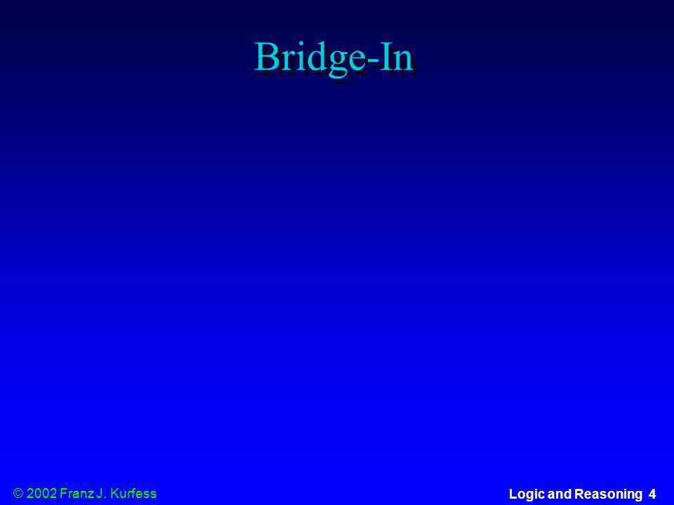 © 2002 Franz J. Kurfess Logic and Reasoning 4 Bridge-In