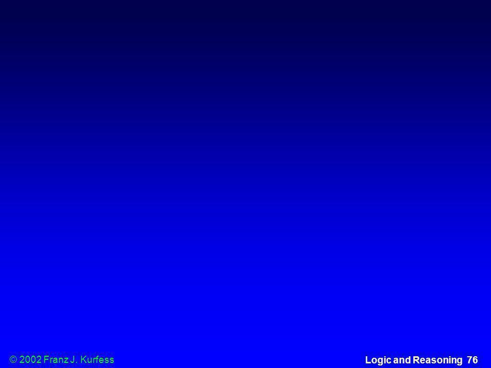 © 2002 Franz J. Kurfess Logic and Reasoning 76