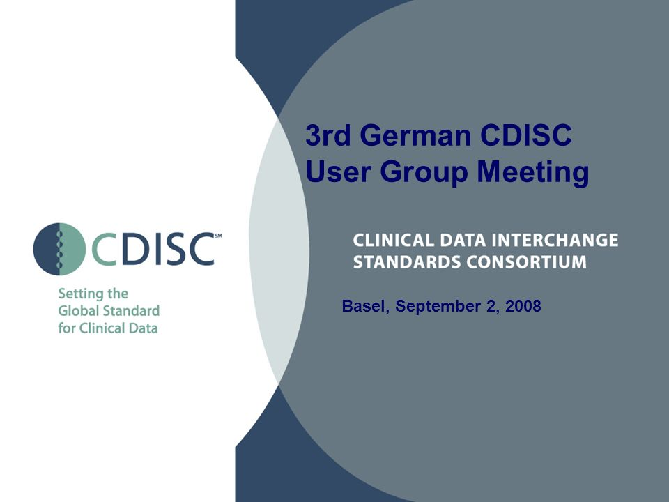 Basel, September 2, 2008 3rd German CDISC User Group Meeting