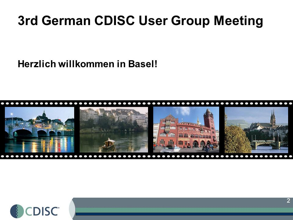 3 3rd German CDISC User Group Meeting Some words about Basel Third most populous city with 166,209 inhabitants (2008) 731,000 inhabitants in the metropolitan area Oldest university of the Swiss Confederation (1460) Basel was called Basilia in Latin, and this name is documented from the year 374 AD In 1225–1226 the Bridge over the Rhine was constructed lesser Basel (Kleinbasel) founded as a beachhead to protect the bridge In 1356 the Basel earthquake destroyed much of the city In 1501 Basel joined the Swiss Confederation as 11th canton