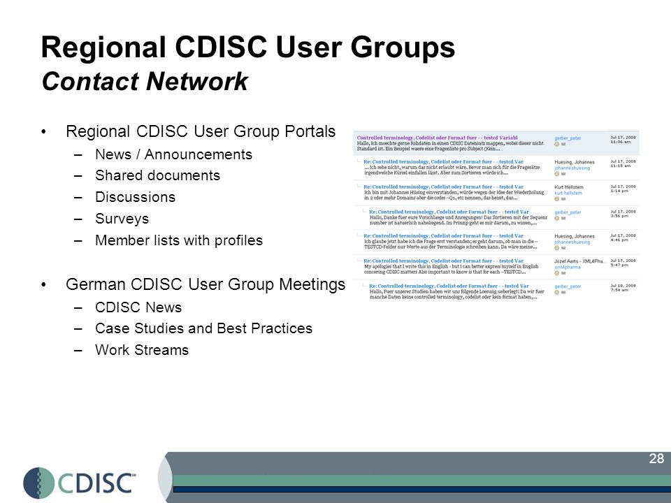 28 Regional CDISC User Groups Contact Network Regional CDISC User Group Portals –News / Announcements –Shared documents –Discussions –Surveys –Member lists with profiles German CDISC User Group Meetings –CDISC News –Case Studies and Best Practices –Work Streams