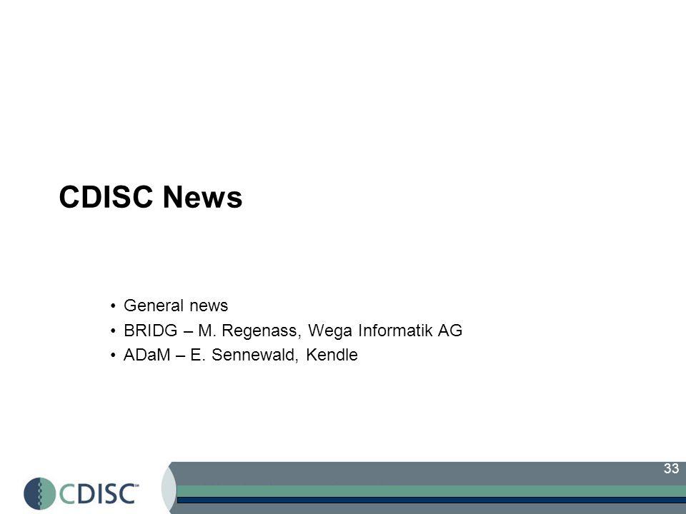 33 CDISC News General news BRIDG – M. Regenass, Wega Informatik AG ADaM – E. Sennewald, Kendle