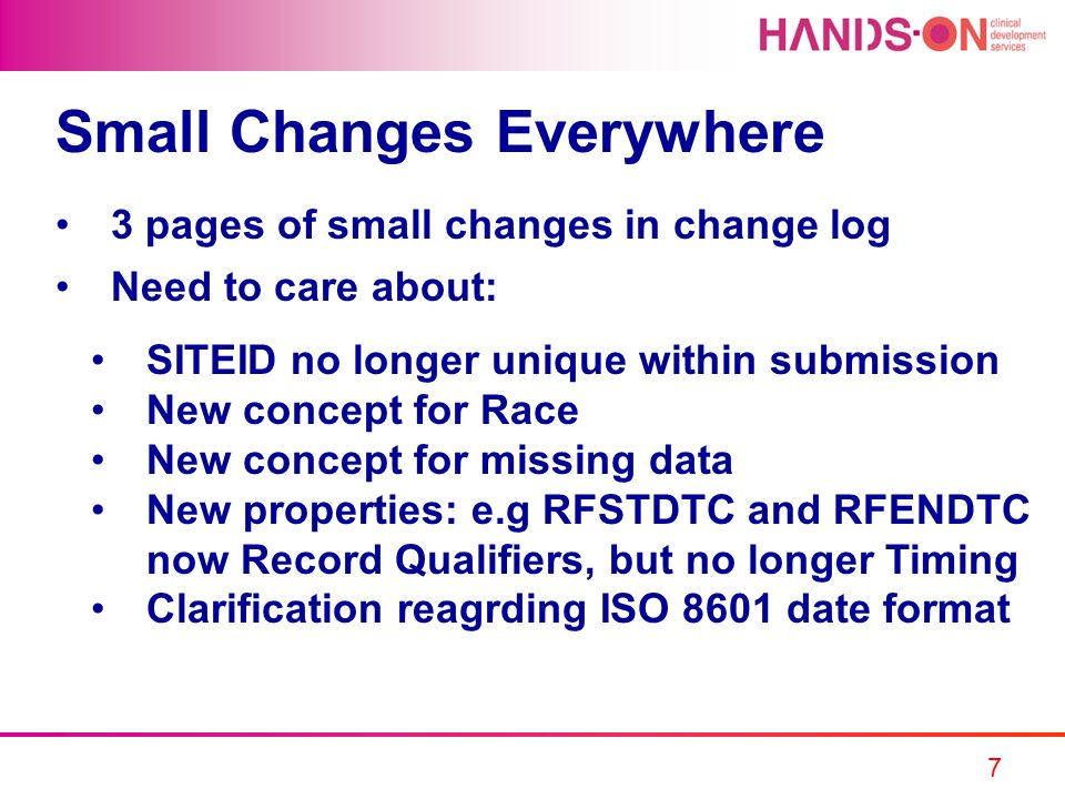 7 Small Changes Everywhere 3 pages of small changes in change log Need to care about: SITEID no longer unique within submission New concept for Race N