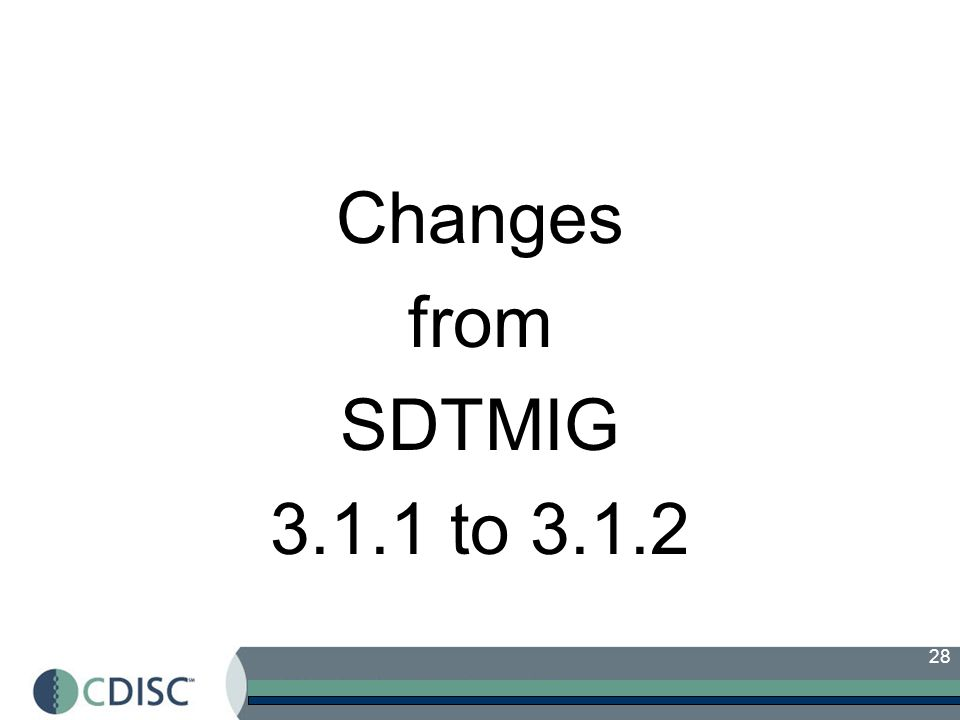 28 Changes from SDTMIG 3.1.1 to 3.1.2