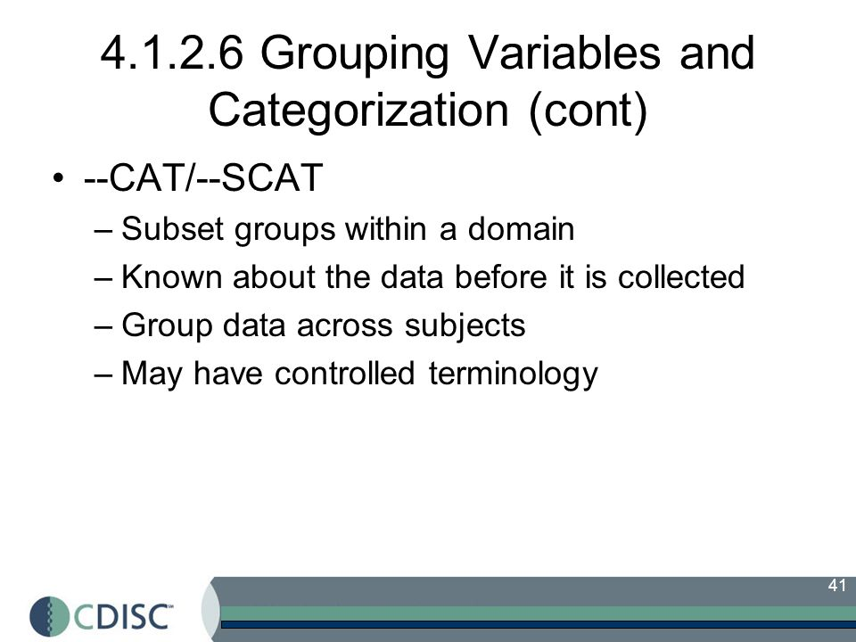 41 4.1.2.6 Grouping Variables and Categorization (cont) --CAT/--SCAT –Subset groups within a domain –Known about the data before it is collected –Grou