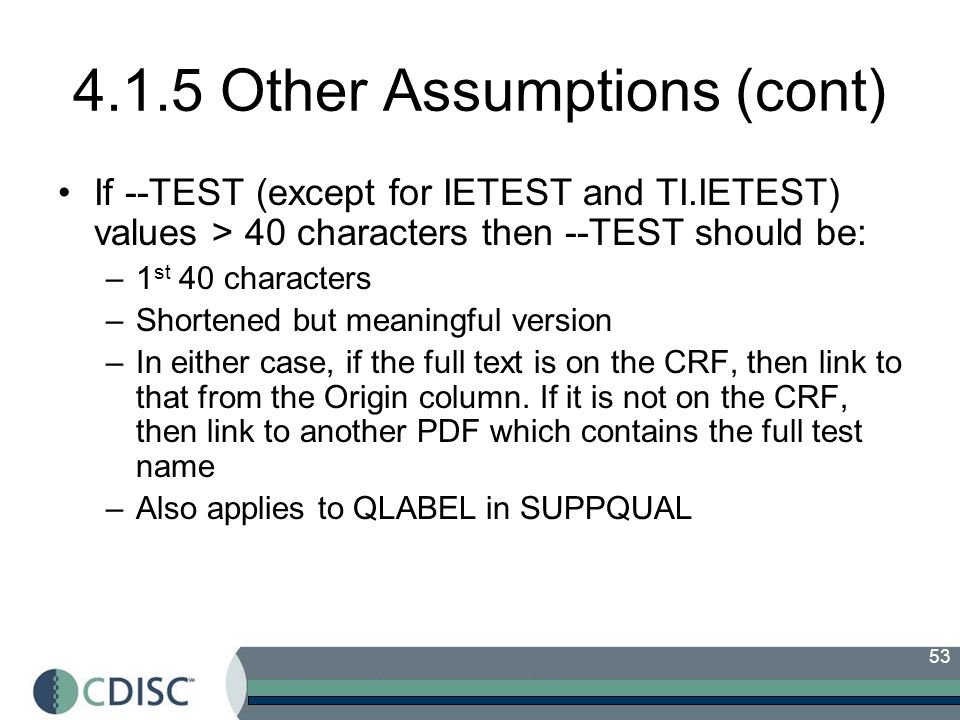 53 4.1.5 Other Assumptions (cont) If --TEST (except for IETEST and TI.IETEST) values > 40 characters then --TEST should be: –1 st 40 characters –Short