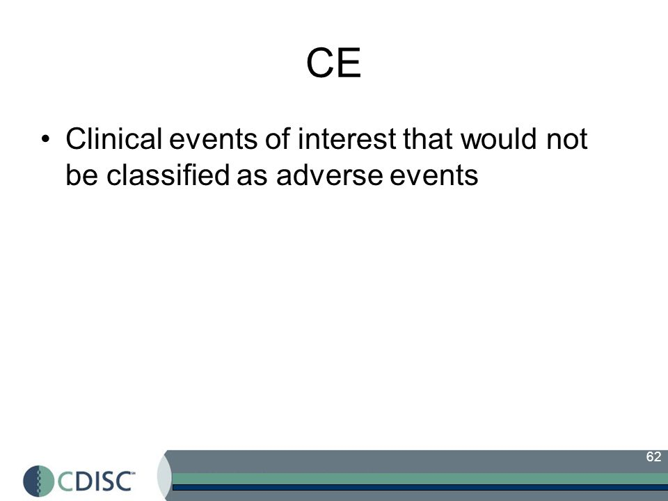 62 CE Clinical events of interest that would not be classified as adverse events