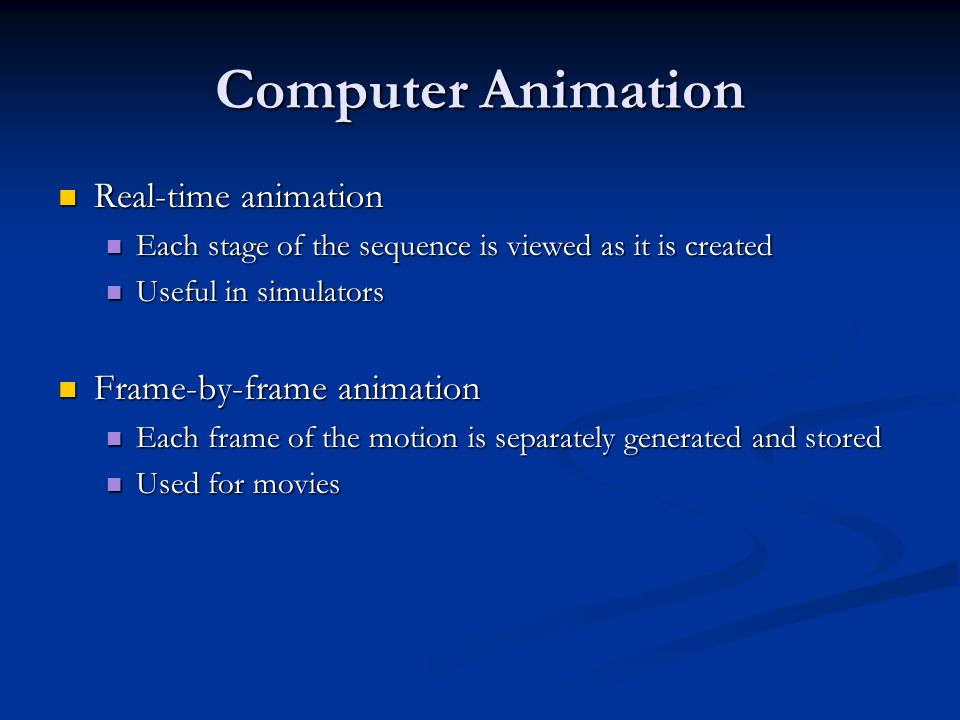 Computer Animation Real-time animation Real-time animation Each stage of the sequence is viewed as it is created Each stage of the sequence is viewed