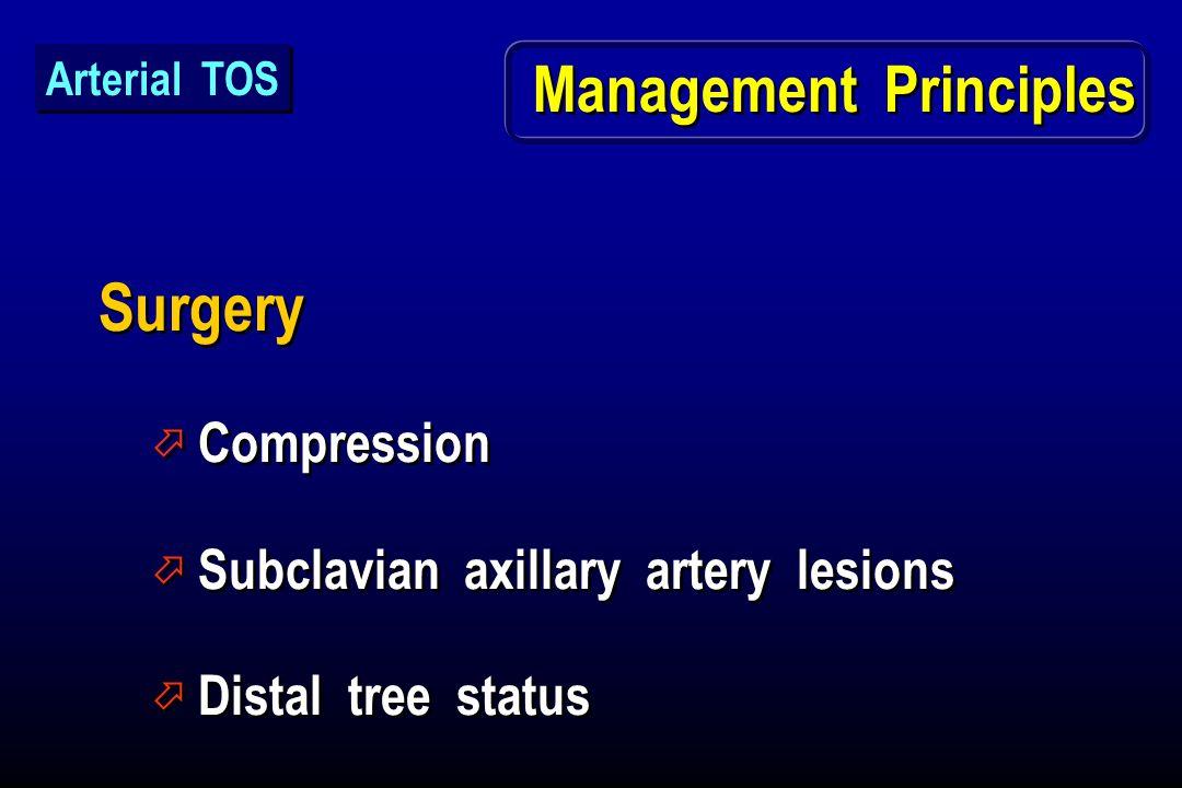 Management Principles Surgery ö Compression ö Subclavian axillary artery lesions ö Distal tree status Surgery ö Compression ö Subclavian axillary arte