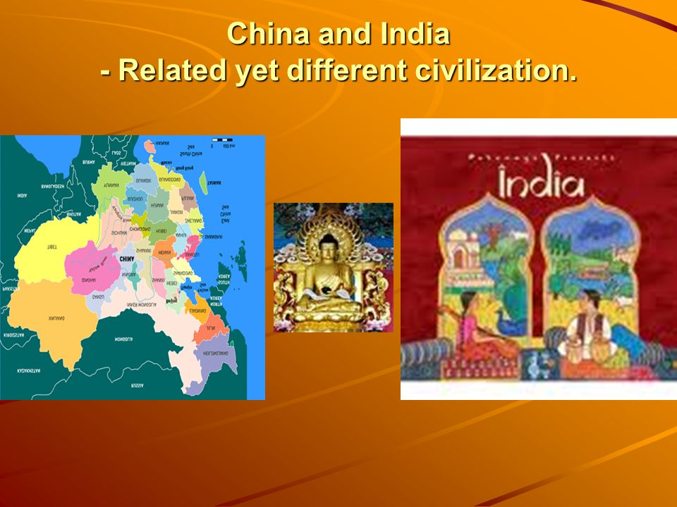 China and India - Related yet different civilization.