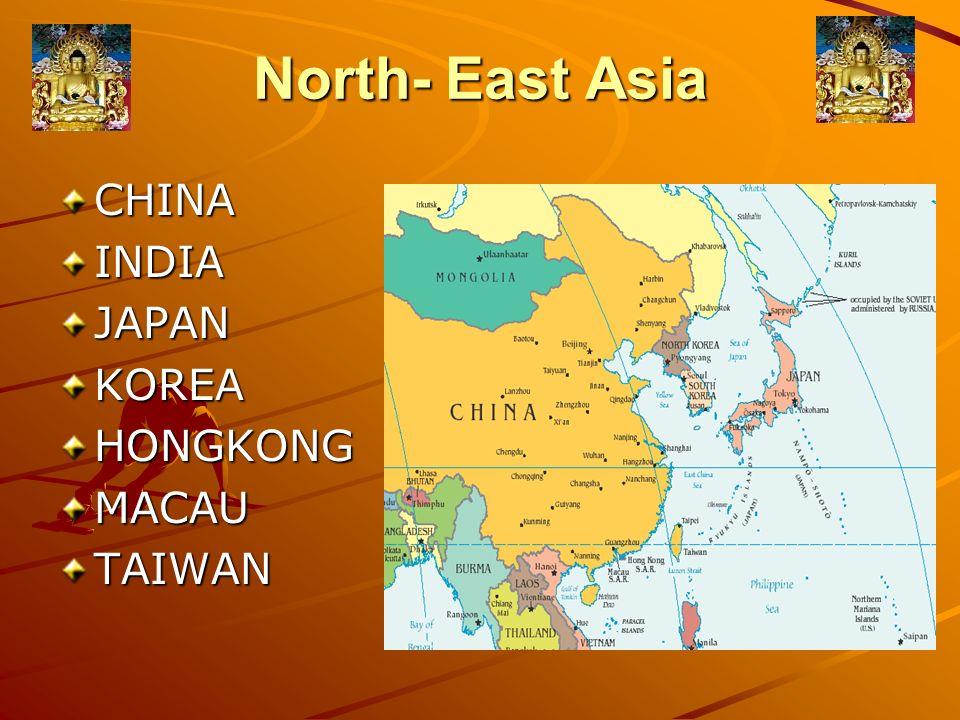 North- East Asia CHINAINDIAJAPANKOREAHONGKONGMACAUTAIWAN