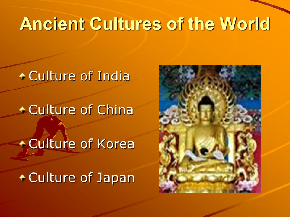 Ancient Cultures of the World Culture of India Culture of China Culture of Korea Culture of Japan