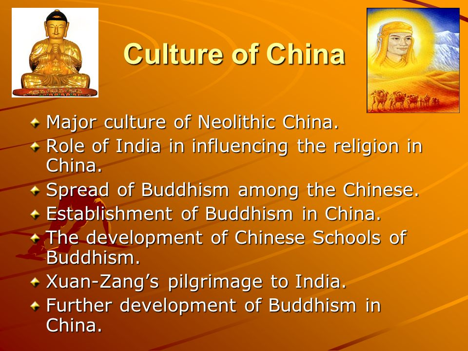 Culture of China Major culture of Neolithic China. Role of India in influencing the religion in China. Spread of Buddhism among the Chinese. Establish