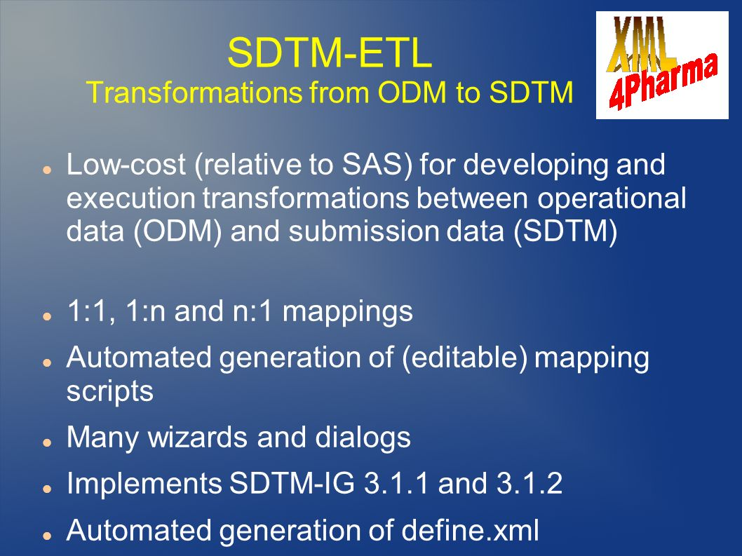 SDTM-ETL Transformations from ODM to SDTM Low-cost (relative to SAS) for developing and execution transformations between operational data (ODM) and s