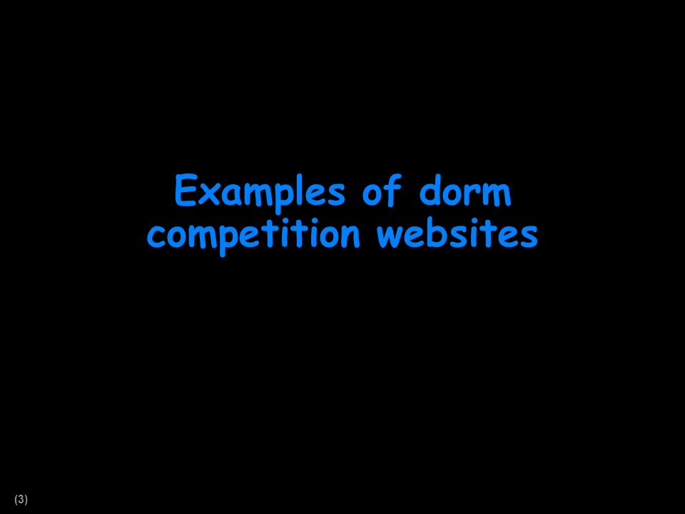 (3) Examples of dorm competition websites