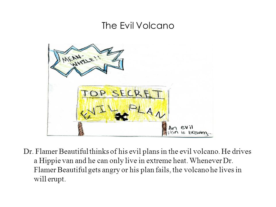 The Evil Volcano Dr. Flamer Beautiful thinks of his evil plans in the evil volcano.