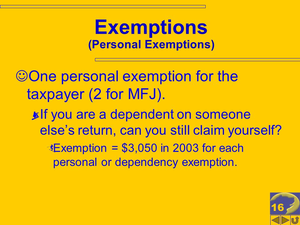 16 Exemptions (Personal Exemptions) One personal exemption for the taxpayer (2 for MFJ).