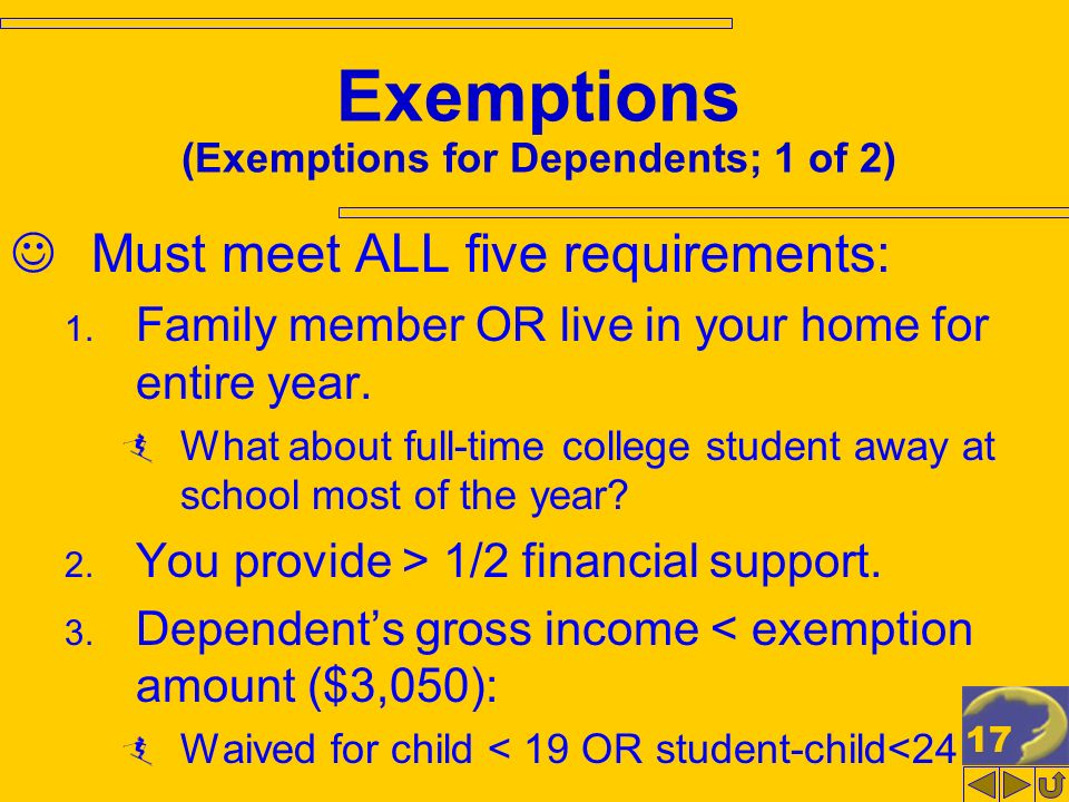 17 Exemptions (Exemptions for Dependents; 1 of 2) Must meet ALL five requirements: 1.