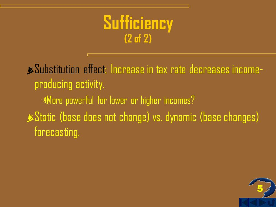5 Sufficiency (2 of 2) Substitution effect: Increase in tax rate decreases income- producing activity.