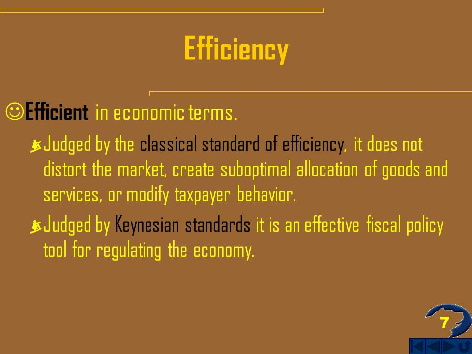 7 Efficiency Efficient in economic terms.