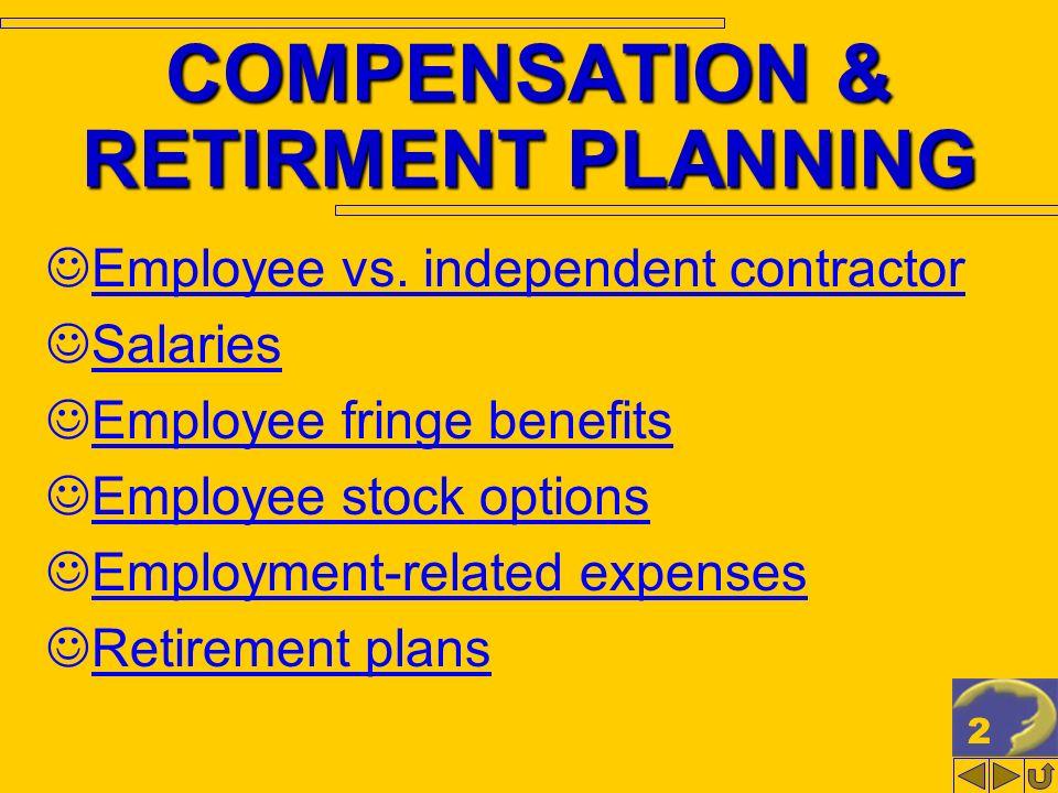 22 COMPENSATION & RETIRMENT PLANNING Employee vs. independent contractor Salaries Employee fringe benefits Employee stock options Employment-related e
