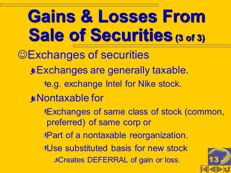 13 Gains & Losses From Sale of Securities (3 of 3) Exchanges of securities Exchanges are generally taxable. e.g. exchange Intel for Nike stock. Nontax