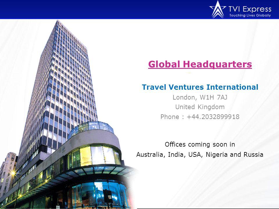 Global Headquarters Travel Ventures International London, W1H 7AJ United Kingdom Phone : +44.2032899918 Offices coming soon in Australia, India, USA,