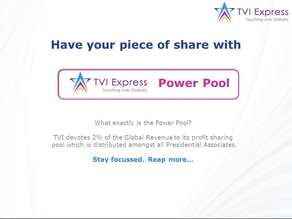 What exactly is the Power Pool? TVI devotes 2% of the Global Revenue to its profit sharing pool which is distributed amongst all Presidential Associat