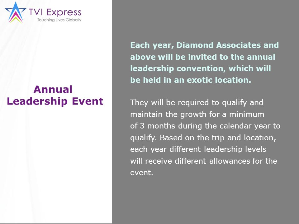 Annual Leadership Event Each year, Diamond Associates and above will be invited to the annual leadership convention, which will be held in an exotic l
