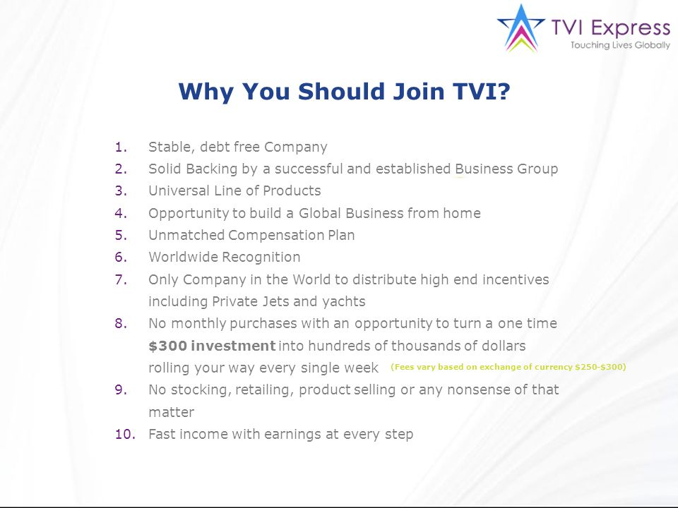 Why You Should Join TVI? 1.Stable, debt free Company 2.Solid Backing by a successful and established Business Group 3.Universal Line of Products 4.Opp