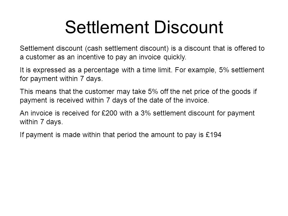 Settlement Discount Settlement discount (cash settlement discount) is a discount that is offered to a customer as an incentive to pay an invoice quickly.