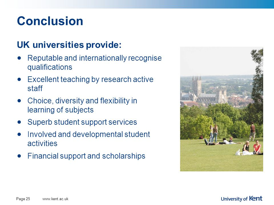 Conclusion Page 25 UK universities provide: Reputable and internationally recognise qualifications Excellent teaching by research active staff Choice,