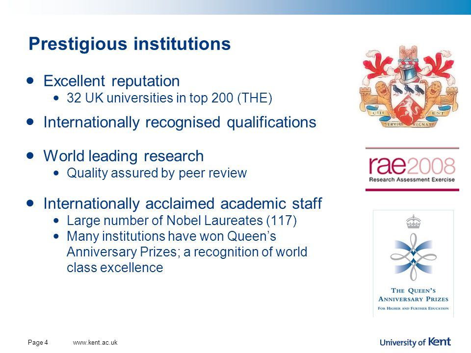 Prestigious institutions Excellent reputation 32 UK universities in top 200 (THE) Internationally recognised qualifications World leading research Qua