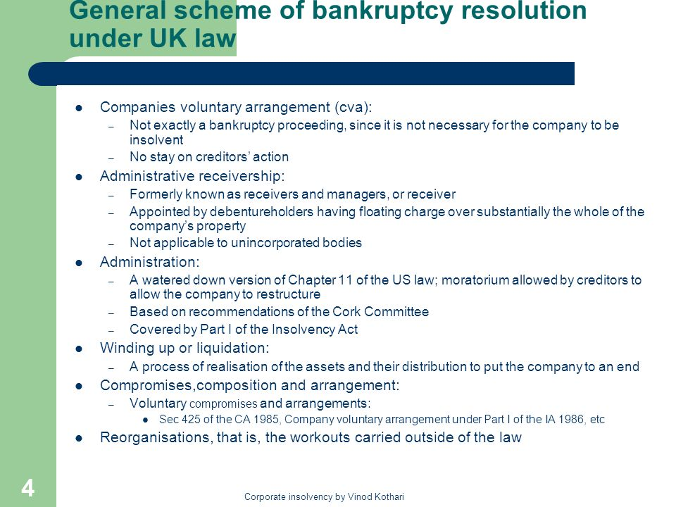 Corporate insolvency by Vinod Kothari 4 General scheme of bankruptcy resolution under UK law Companies voluntary arrangement (cva): – Not exactly a ba