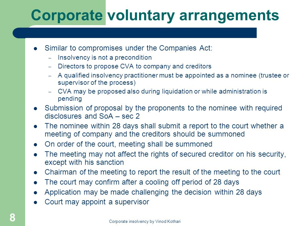 Corporate insolvency by Vinod Kothari 8 Corporate voluntary arrangements Similar to compromises under the Companies Act: – Insolvency is not a precond