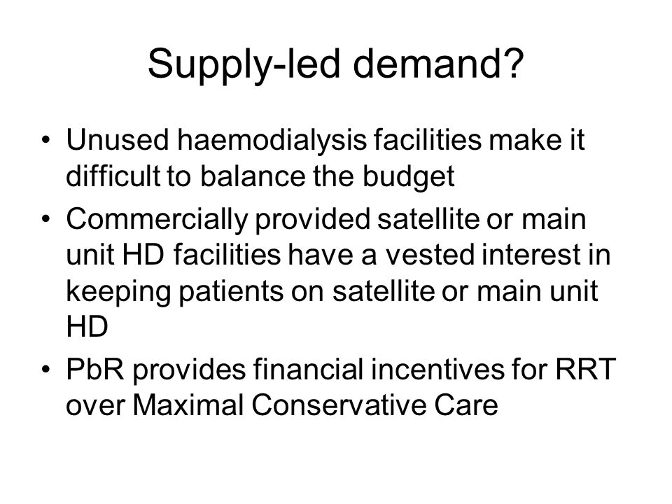 Supply-led demand? Unused haemodialysis facilities make it difficult to balance the budget Commercially provided satellite or main unit HD facilities