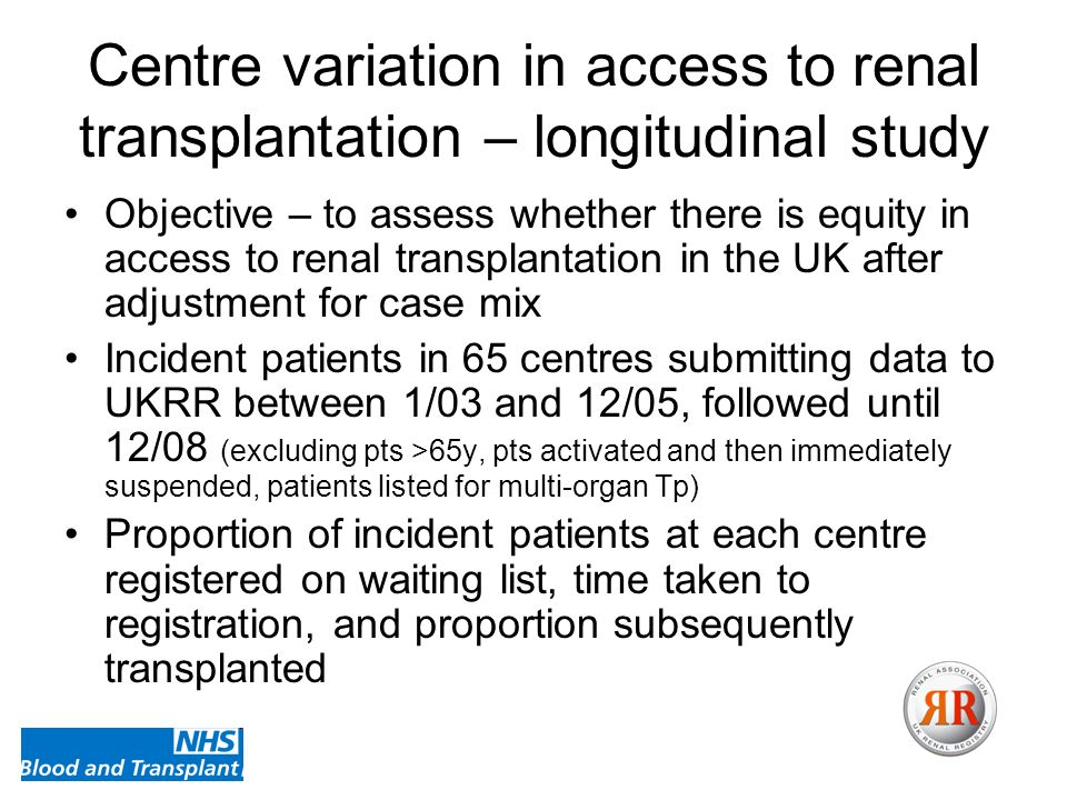 Centre variation in access to renal transplantation – longitudinal study Objective – to assess whether there is equity in access to renal transplantat
