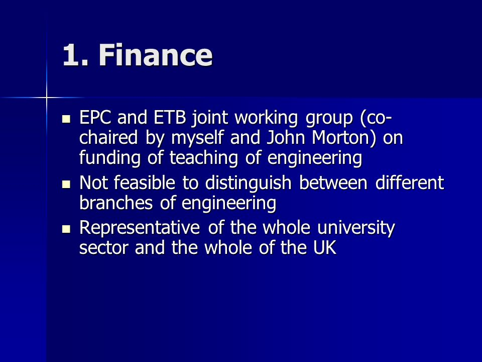 1. Finance EPC and ETB joint working group (co- chaired by myself and John Morton) on funding of teaching of engineering EPC and ETB joint working gro