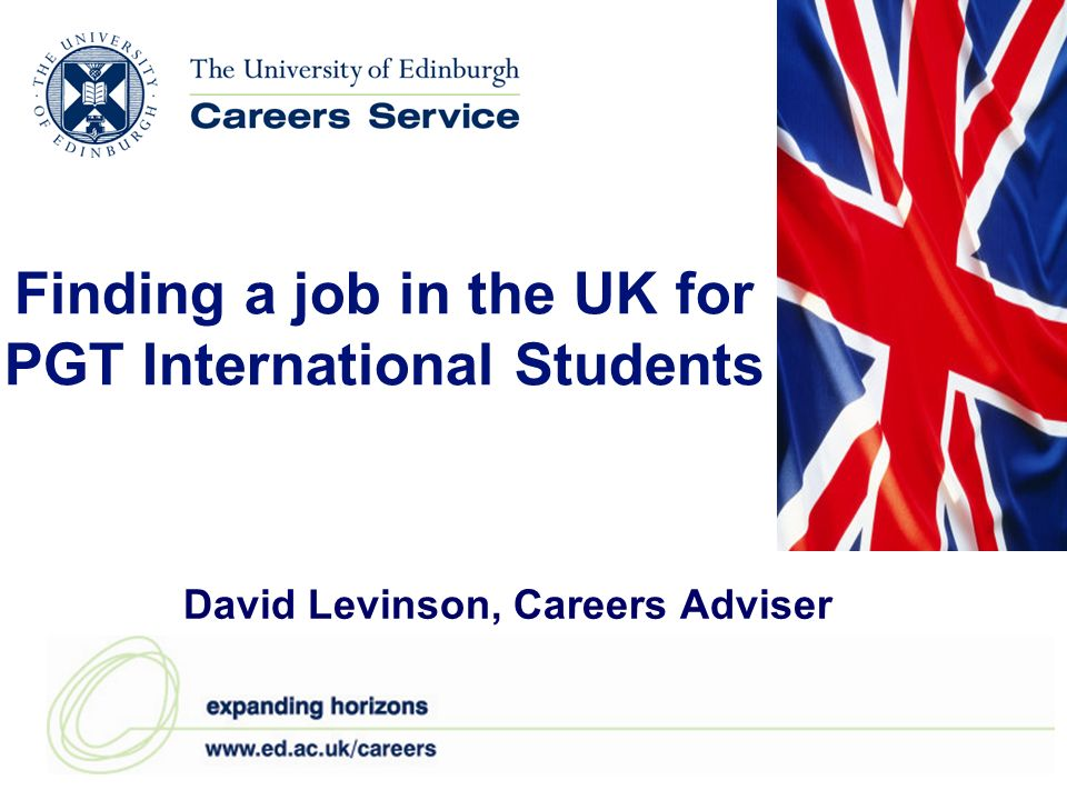Finding a job in the UK for PGT International Students David Levinson, Careers Adviser