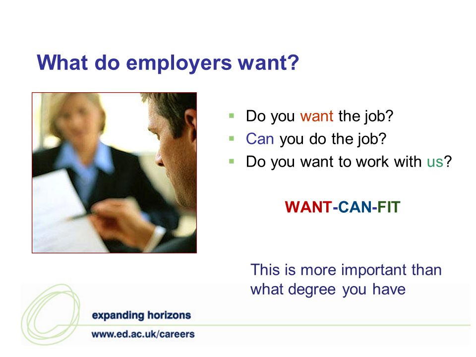 What do employers want. Do you want the job. Can you do the job.