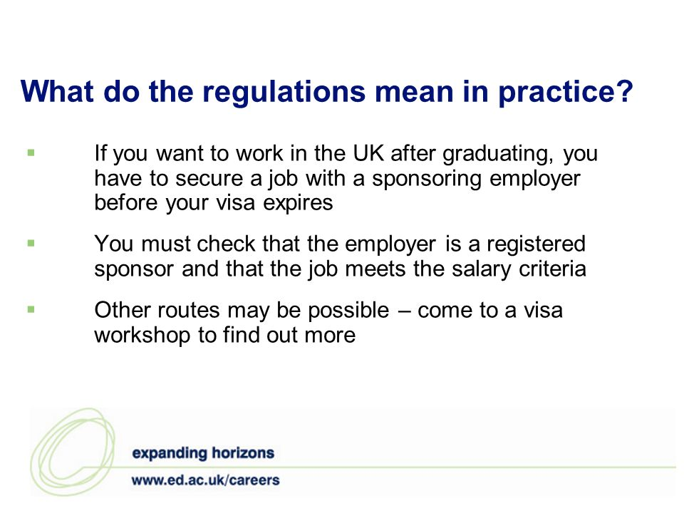 What do the regulations mean in practice? If you want to work in the UK after graduating, you have to secure a job with a sponsoring employer before y