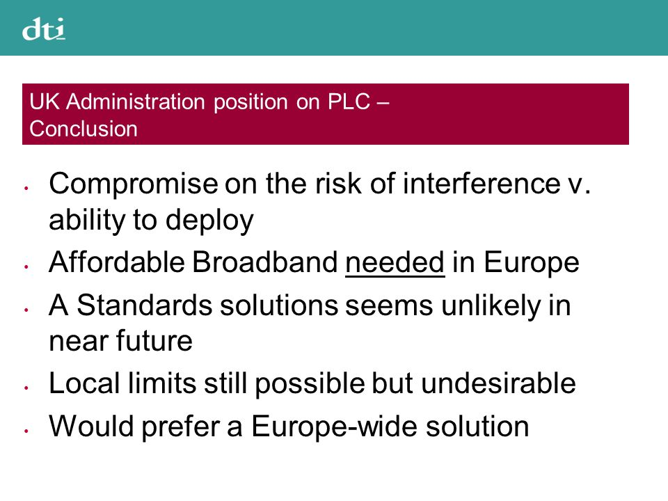 UK Administration position on PLC – Conclusion Compromise on the risk of interference v. ability to deploy Affordable Broadband needed in Europe A Sta