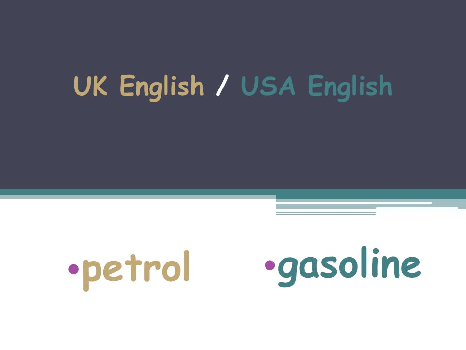 UK English / USA English petrol gasoline