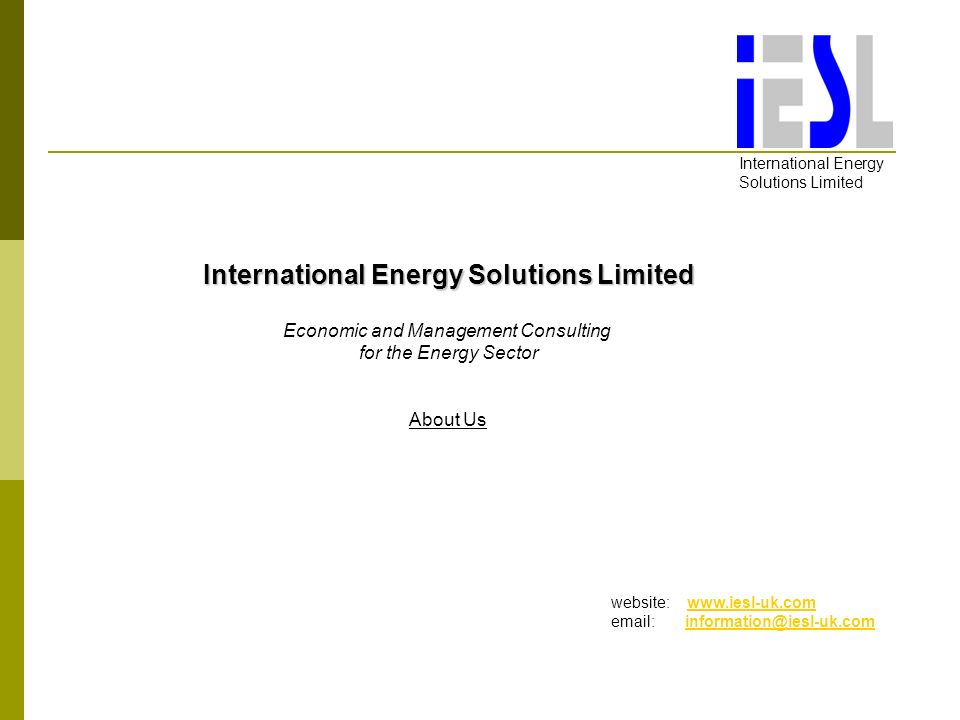 International Energy Solutions Limited Economic and Management Consulting for the Energy Sector About Us website: