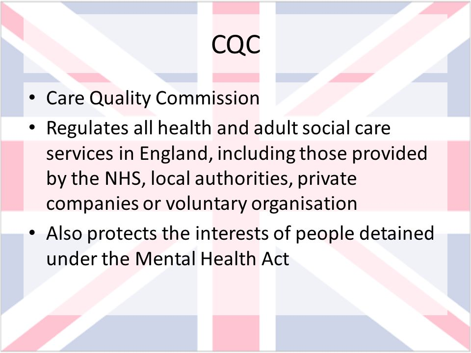 CQC Care Quality Commission Regulates all health and adult social care services in England, including those provided by the NHS, local authorities, pr