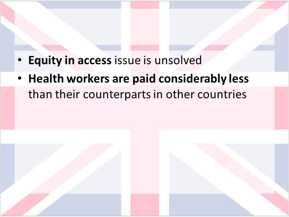 Equity in access issue is unsolved Health workers are paid considerably less than their counterparts in other countries