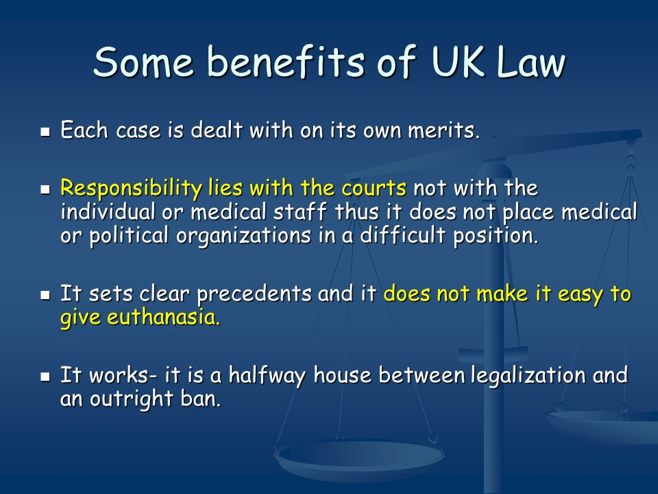 Some benefits of UK Law Each case is dealt with on its own merits. Each case is dealt with on its own merits. Responsibility lies with the courts not