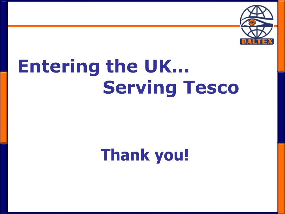 Entering the UK… Serving Tesco Thank you!